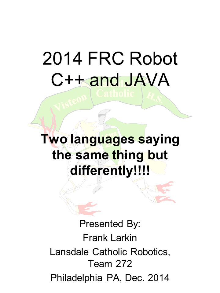 2014 FRC Robot C++ and JAVA Two languages saying the same thing but differently!!!.