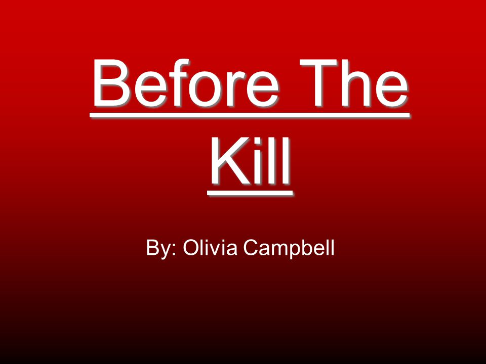 Before The Kill By: Olivia Campbell