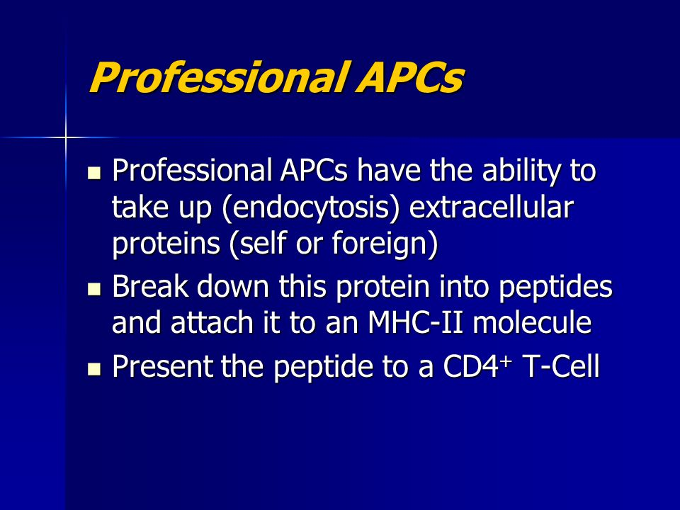 Professional APCs Professional APCs have the ability to take up (endocytosis) extracellular proteins (self or foreign) Professional APCs have the abil