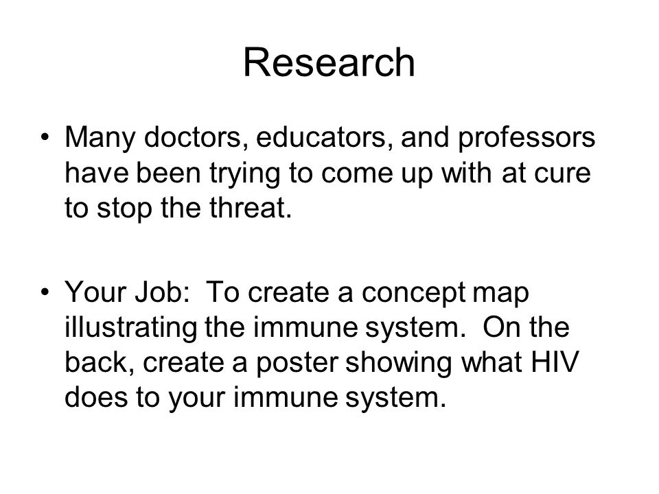 Research Many doctors, educators, and professors have been trying to come up with at cure to stop the threat.