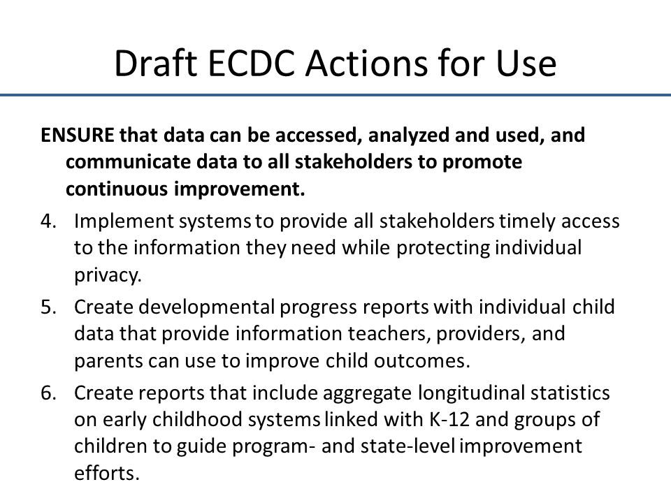 Draft ECDC Actions for Use ENSURE that data can be accessed, analyzed and used, and communicate data to all stakeholders to promote continuous improvement.