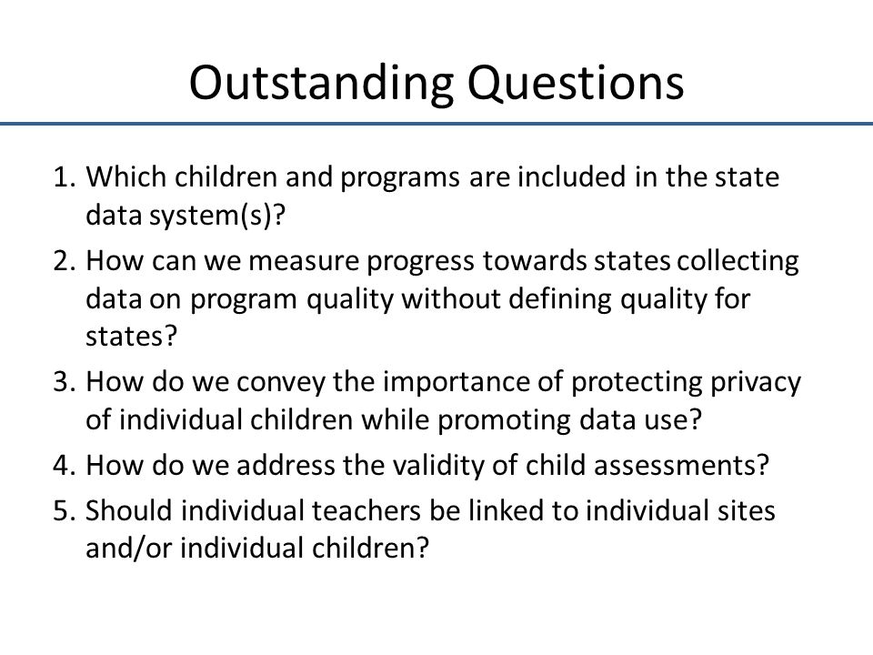 Outstanding Questions 1.Which children and programs are included in the state data system(s).