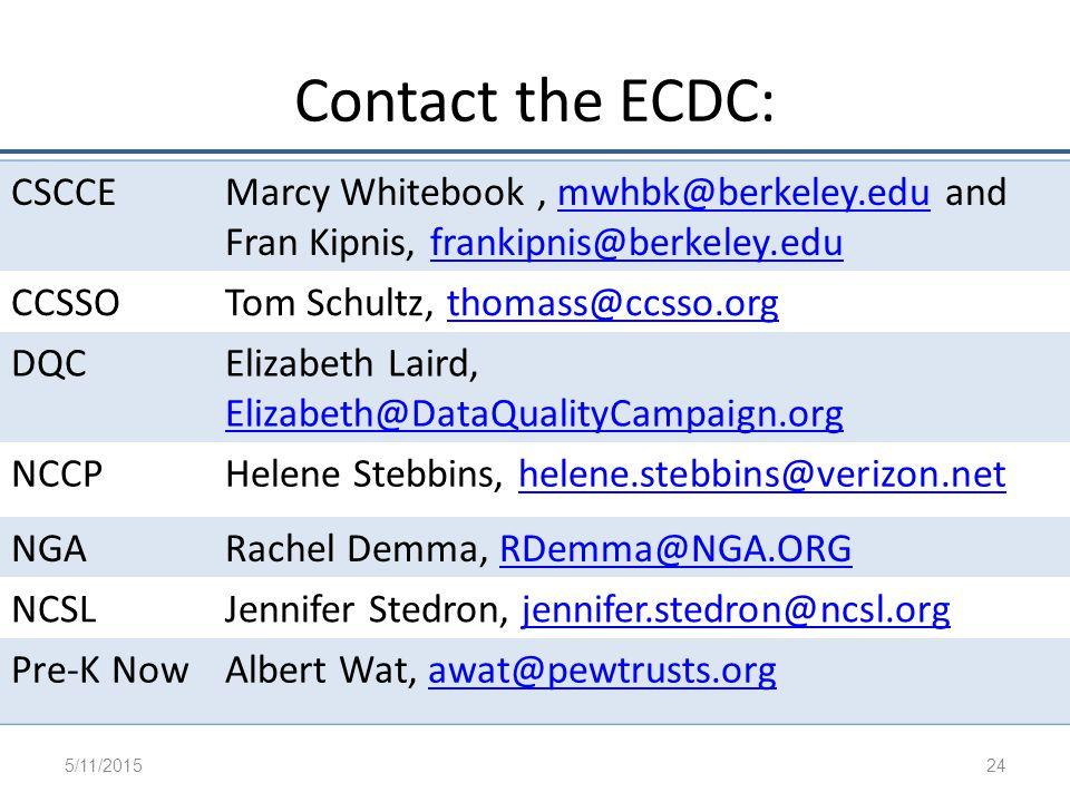 Contact the ECDC: 5/11/2015 24 CSCCEMarcy Whitebook, mwhbk@berkeley.edu andmwhbk@berkeley.edu Fran Kipnis, frankipnis@berkeley.edufrankipnis@berkeley.