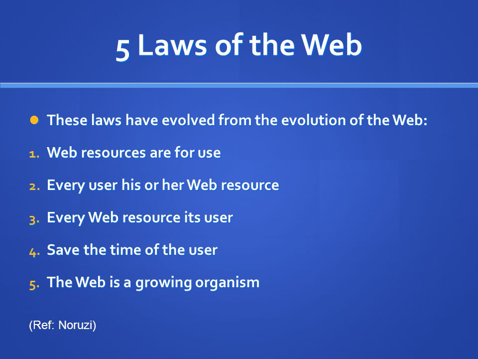 5 Laws of the Web These laws have evolved from the evolution of the Web: These laws have evolved from the evolution of the Web: 1. Web resources are f