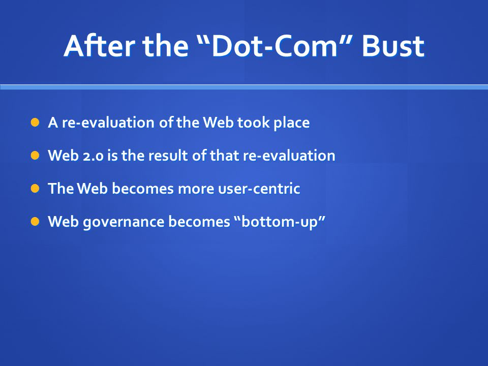"After the ""Dot-Com"" Bust A re-evaluation of the Web took place A re-evaluation of the Web took place Web 2.0 is the result of that re-evaluation Web 2"