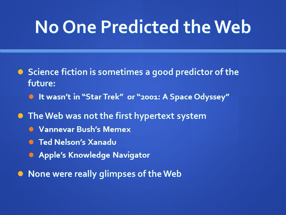 No One Predicted the Web Science fiction is sometimes a good predictor of the future: Science fiction is sometimes a good predictor of the future: It