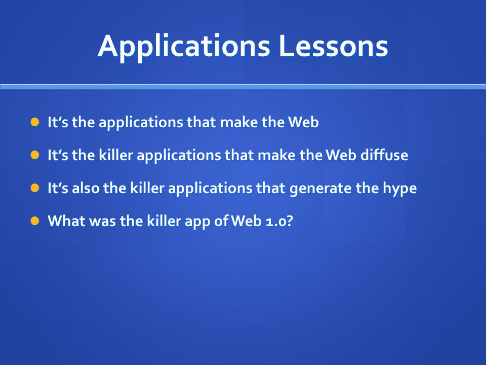 Applications Lessons It's the applications that make the Web It's the applications that make the Web It's the killer applications that make the Web di