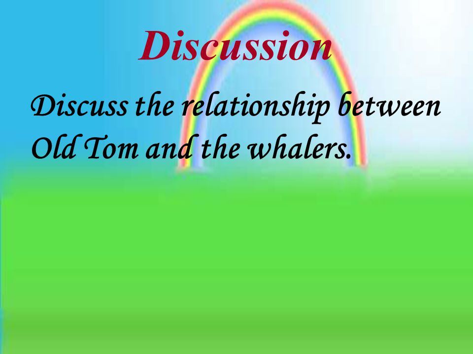 Discussion Discuss the relationship between Old Tom and the whalers.