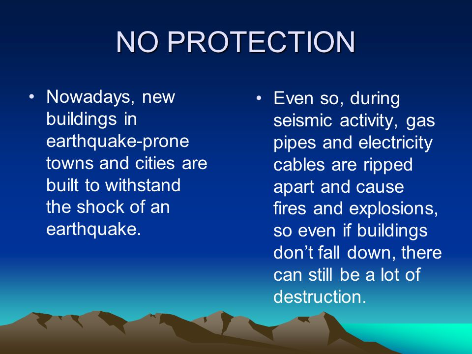 NO PROTECTION Nowadays, new buildings in earthquake-prone towns and cities are built to withstand the shock of an earthquake.