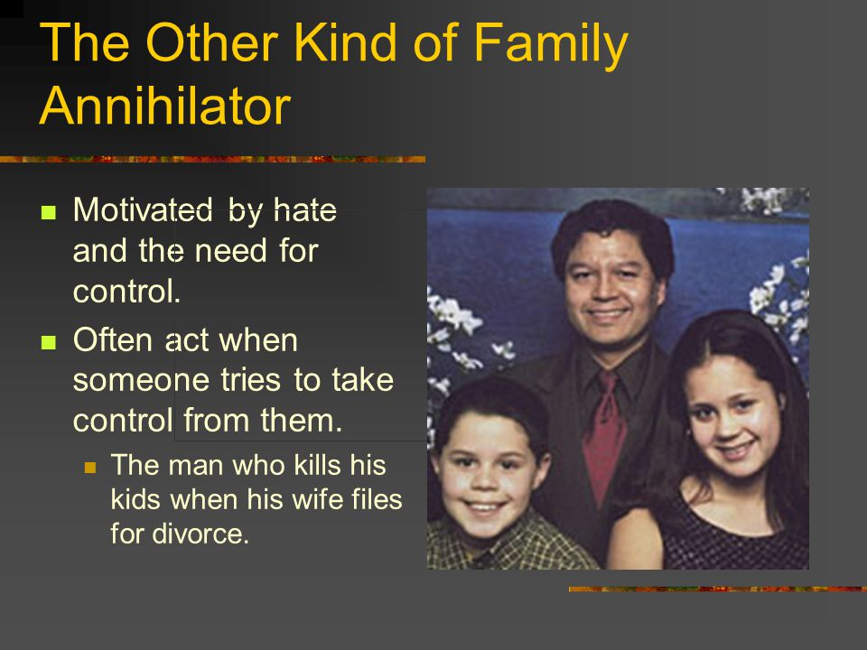 The Other Kind of Family Annihilator Motivated by hate and the need for control.