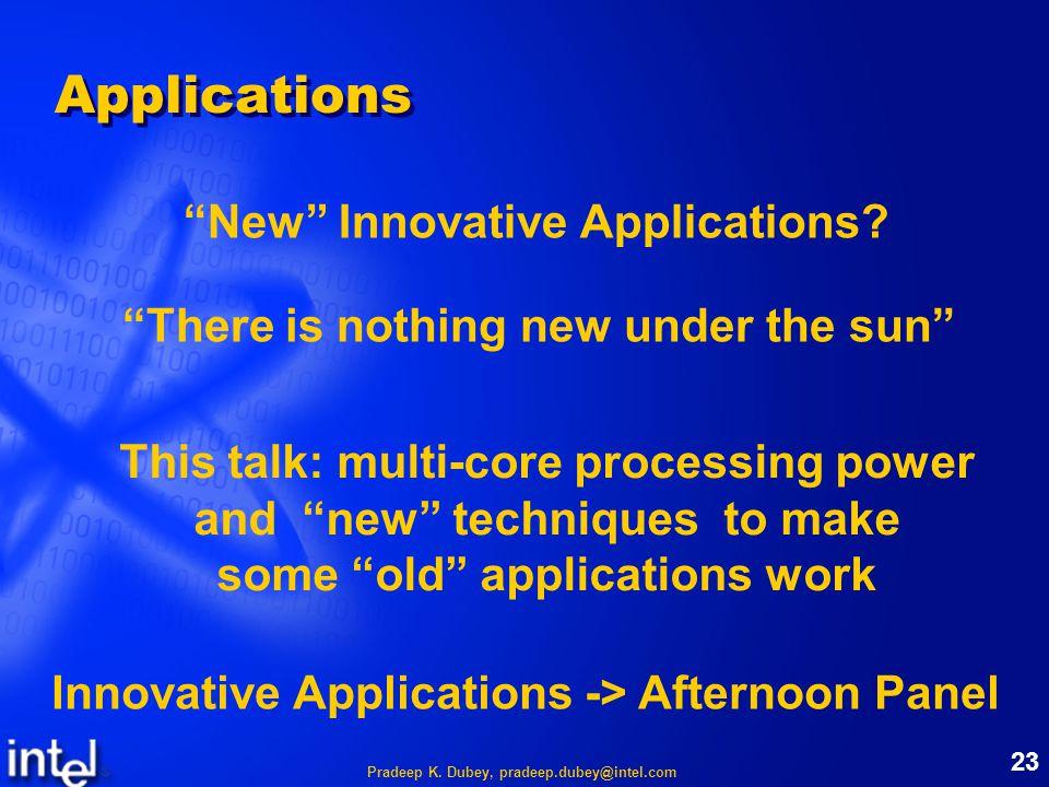 Pradeep K. Dubey, pradeep.dubey@intel.com 23 Applications New Innovative Applications.