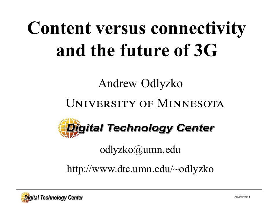 AOVG061202-1 Andrew Odlyzko Content versus connectivity and the future of 3G odlyzko@umn.edu http://www.dtc.umn.edu/~odlyzko