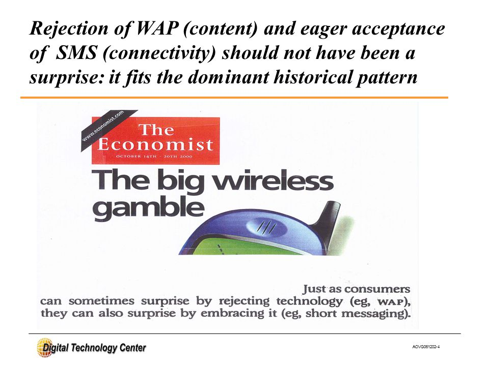AOVG061202-4 Rejection of WAP (content) and eager acceptance of SMS (connectivity) should not have been a surprise: it fits the dominant historical pattern
