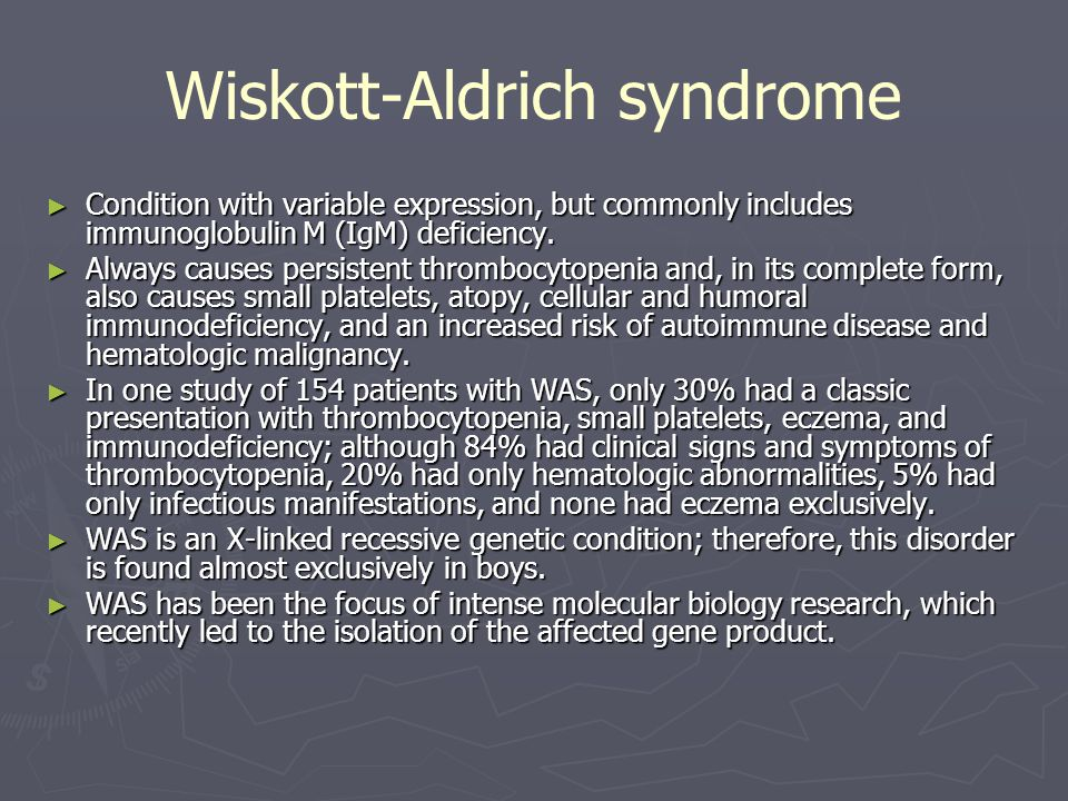 Wiskott-Aldrich syndrome ► Condition with variable expression, but commonly includes immunoglobulin M (IgM) deficiency. ► Always causes persistent thr