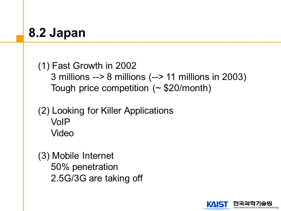 (1) Fast Growth in 2002 3 millions --> 8 millions (--> 11 millions in 2003) Tough price competition (~ $20/month) (2) Looking for Killer Applications
