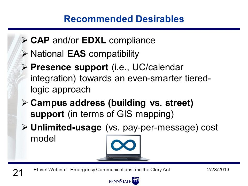 21 Recommended Desirables  CAP and/or EDXL compliance  National EAS compatibility  Presence support (i.e., UC/calendar integration) towards an even