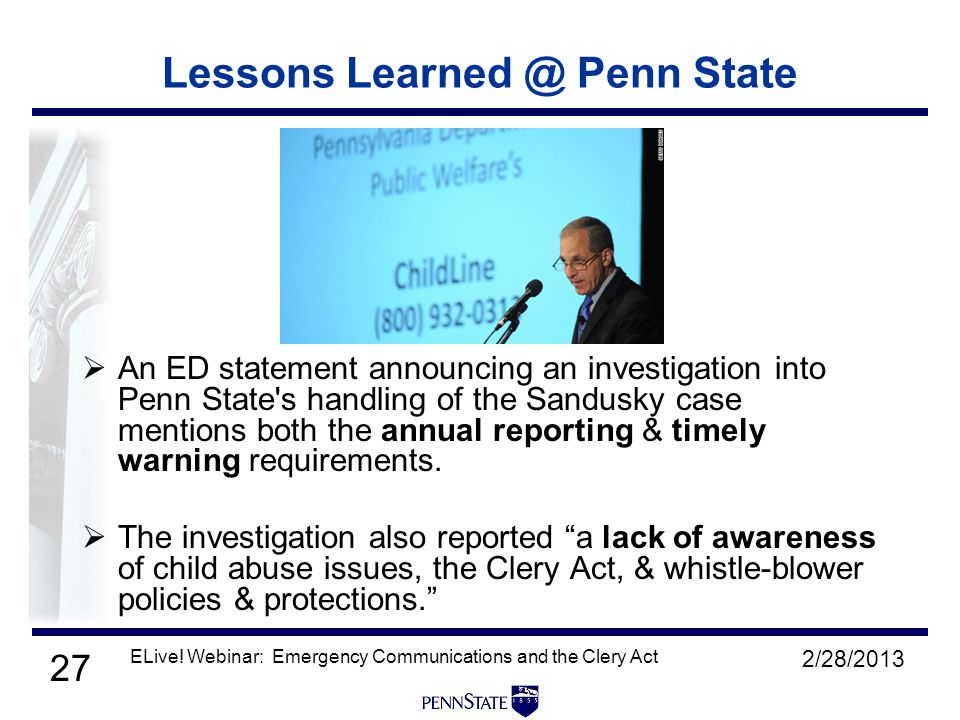 27 2/28/2013 ELive! Webinar: Emergency Communications and the Clery Act Lessons Learned @ Penn State  An ED statement announcing an investigation int