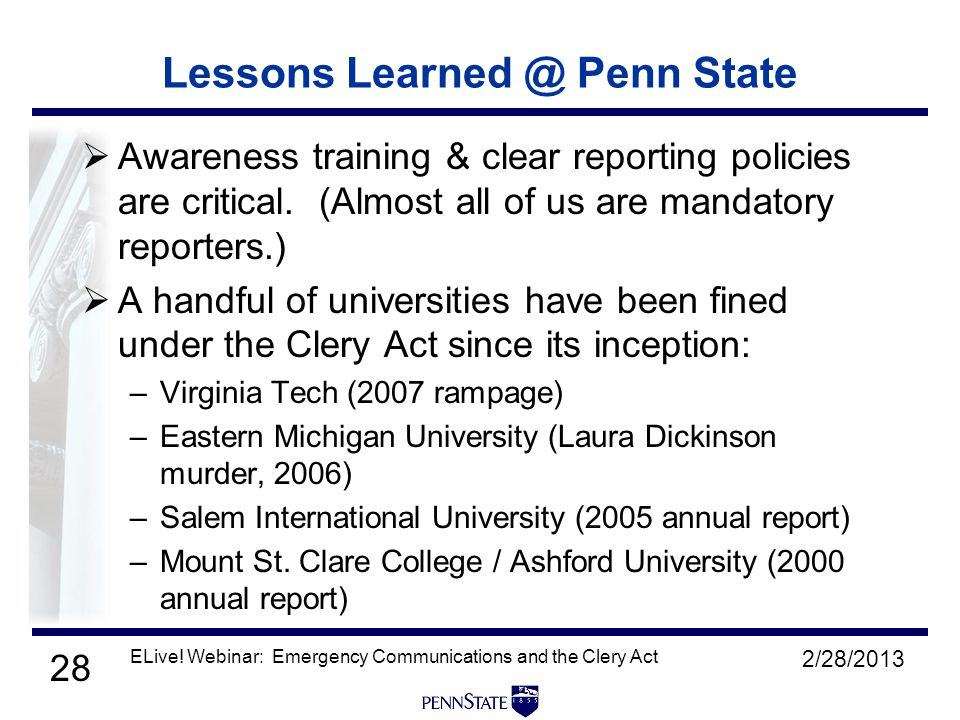 28 2/28/2013 ELive! Webinar: Emergency Communications and the Clery Act Lessons Learned @ Penn State  Awareness training & clear reporting policies a