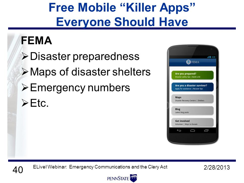40 Free Mobile Killer Apps Everyone Should Have FEMA  Disaster preparedness  Maps of disaster shelters  Emergency numbers  Etc.