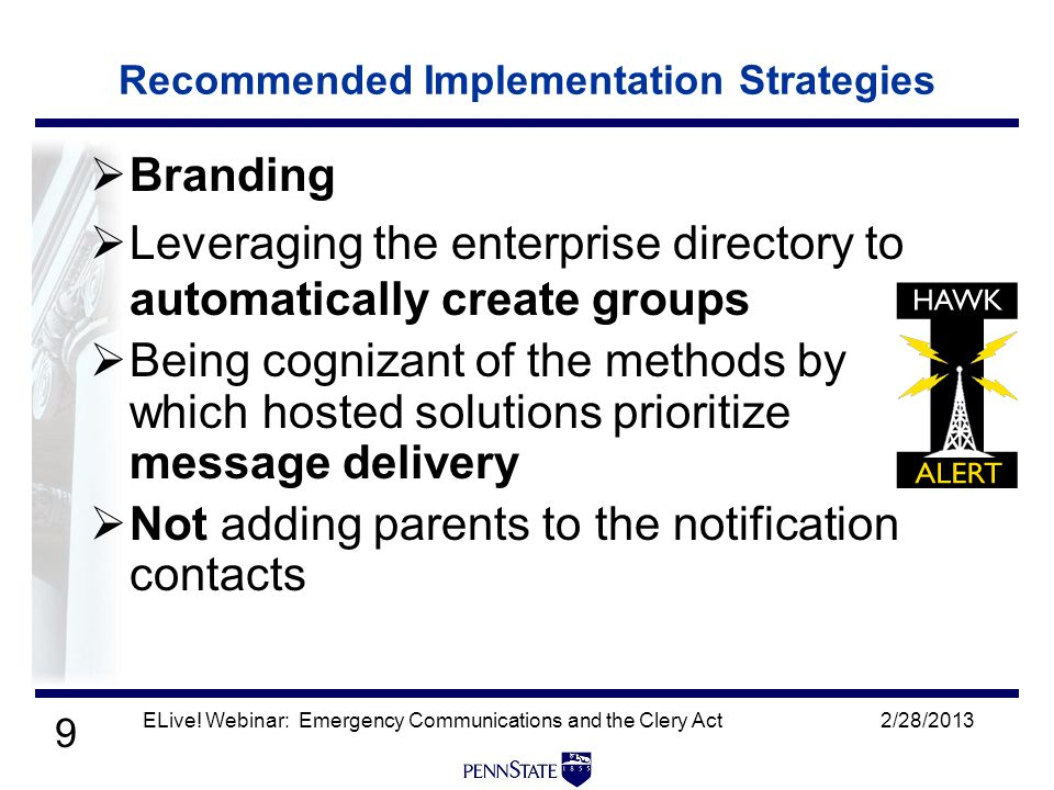 9 Recommended Implementation Strategies  Branding  Leveraging the enterprise directory to automatically create groups  Being cognizant of the methods by which hosted solutions prioritize message delivery  Not adding parents to the notification contacts 2/28/2013ELive.