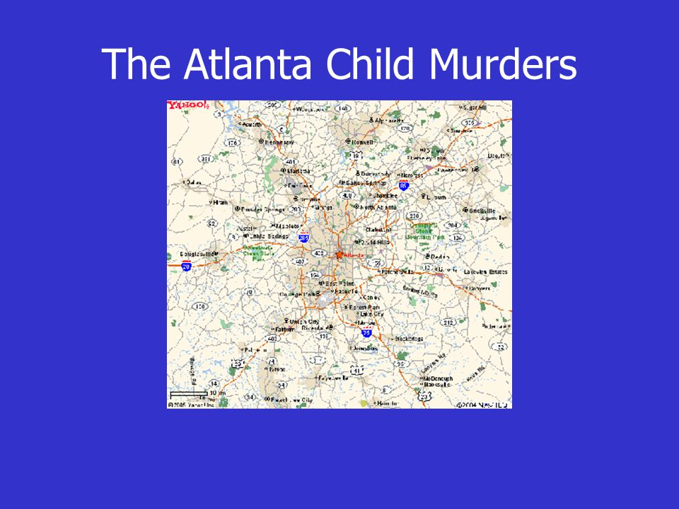 Atlanta: 1979 - 1981 27 black boys are murdered Similar fibers are found on the bodies When this is revealed, bodies start being dumped in water