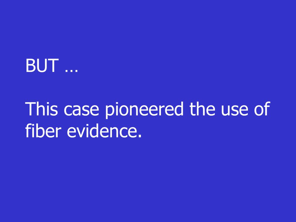 BUT … This case pioneered the use of fiber evidence.