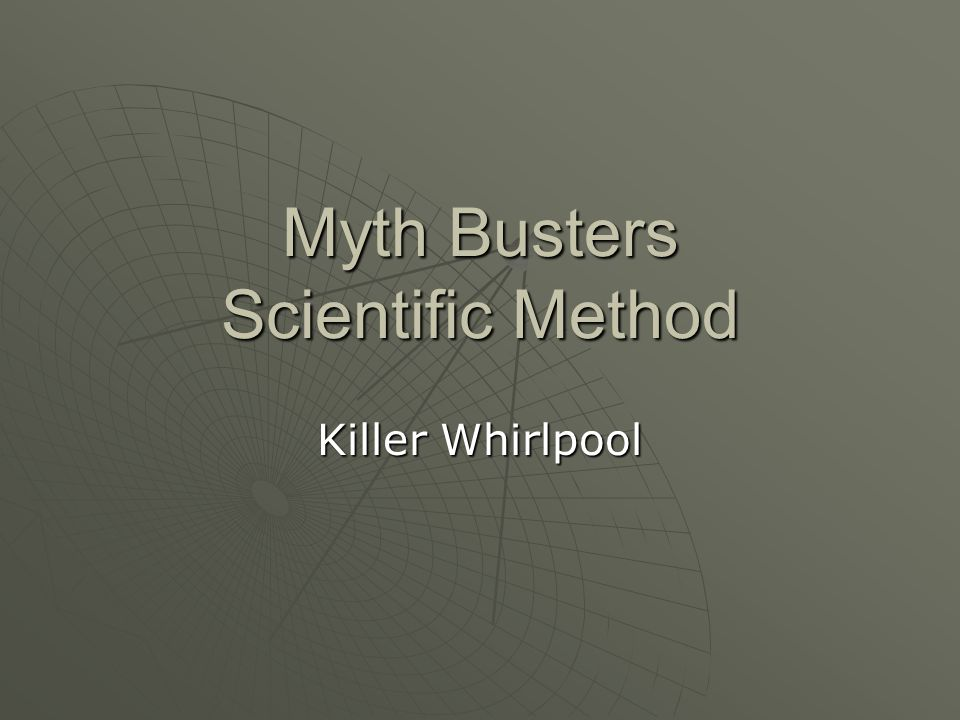 Myth Busters Scientific Method Killer Whirlpool