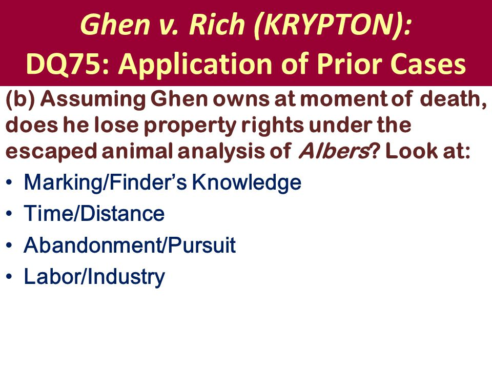 Ghen v. Rich (KRYPTON): DQ75: Application of Prior Cases (b) Assuming Ghen owns at moment of death, does he lose property rights under the escaped ani