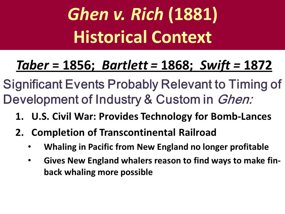 Ghen v. Rich (1881) Historical Context Taber = 1856; Bartlett = 1868; Swift = 1872 Significant Events Probably Relevant to Timing of Development of In