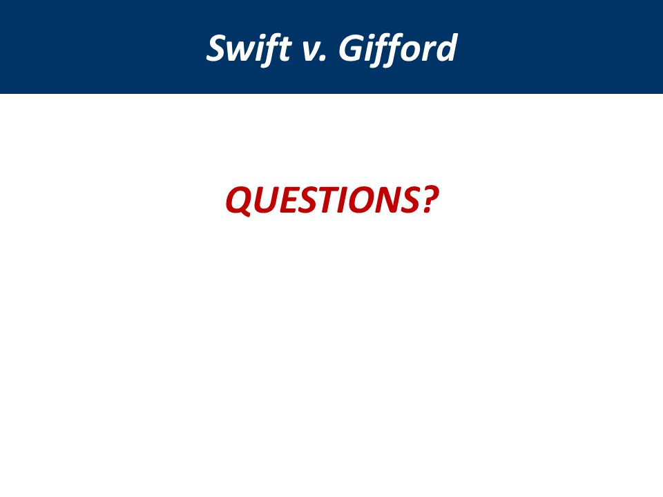 Swift v. Gifford QUESTIONS
