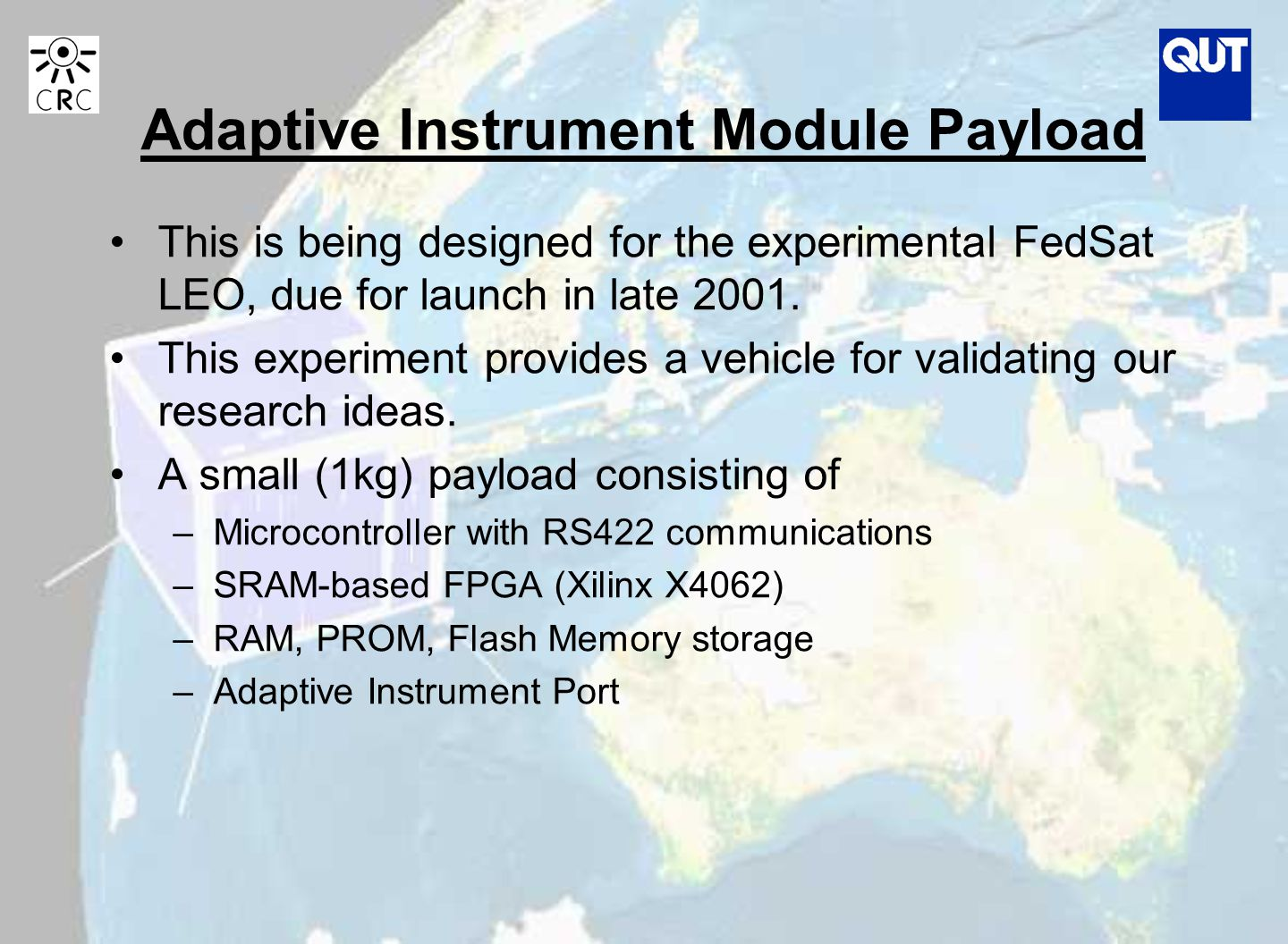 Adaptive Instrument Module Payload This is being designed for the experimental FedSat LEO, due for launch in late 2001.