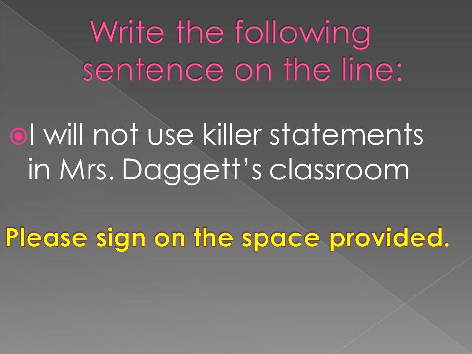  I will not use killer statements in Mrs. Daggett's classroom