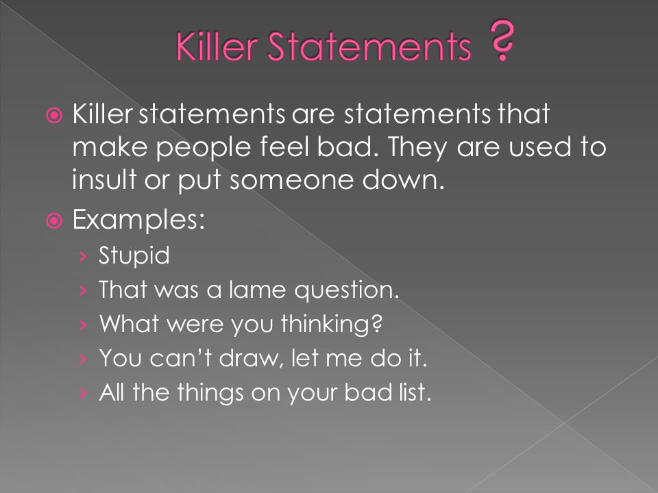  Killer statements are statements that make people feel bad.