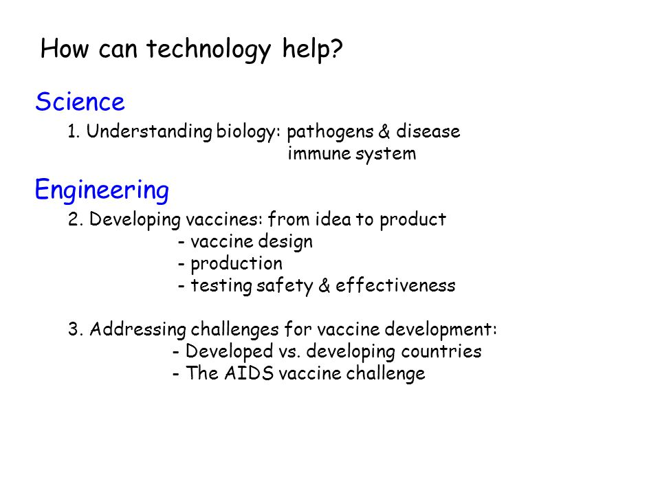 How can technology help. 1. Understanding biology: pathogens & disease immune system 2.