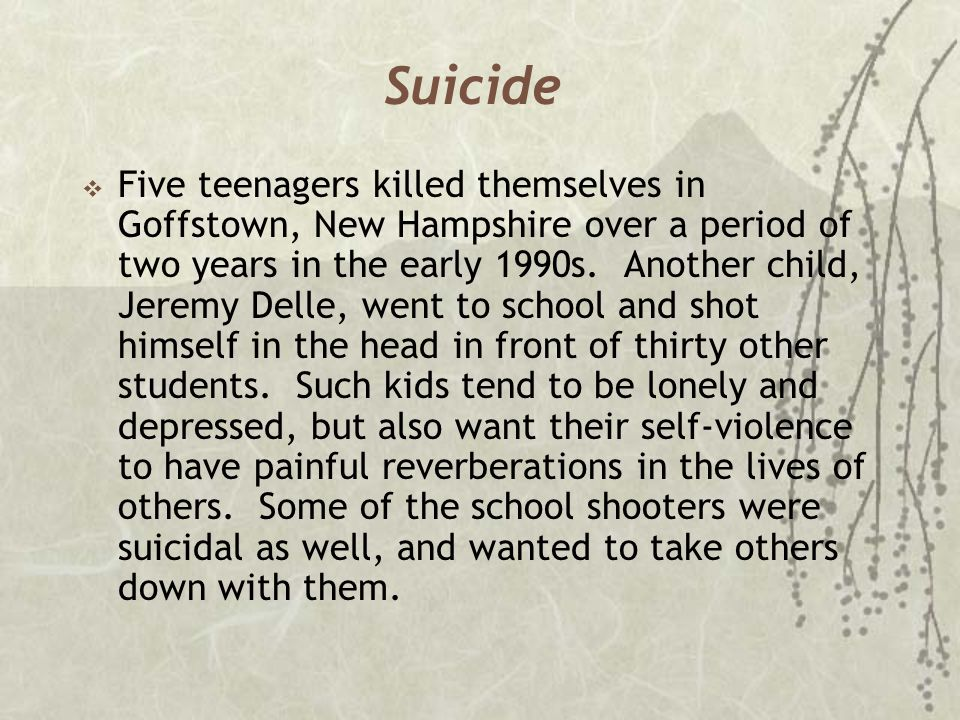Suicide  Five teenagers killed themselves in Goffstown, New Hampshire over a period of two years in the early 1990s. Another child, Jeremy Delle, wen