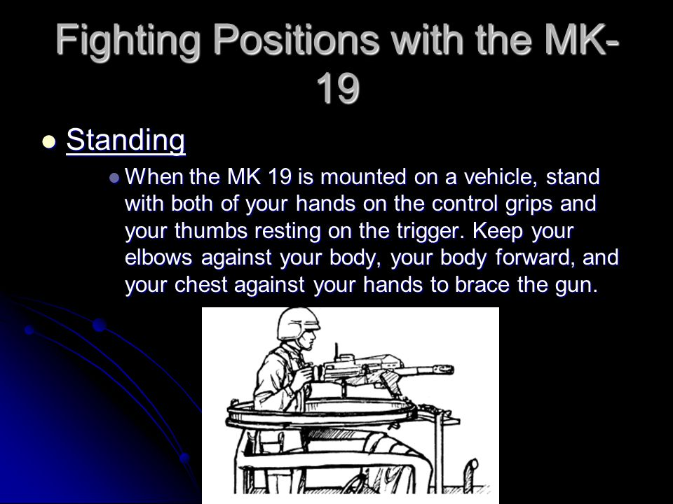 Fighting Positions with the MK- 19 Kneeling Kneeling For hasty positions For hasty positions Hard to sight Hard to sight Unstable Unstable Not good for a tall person Not good for a tall person