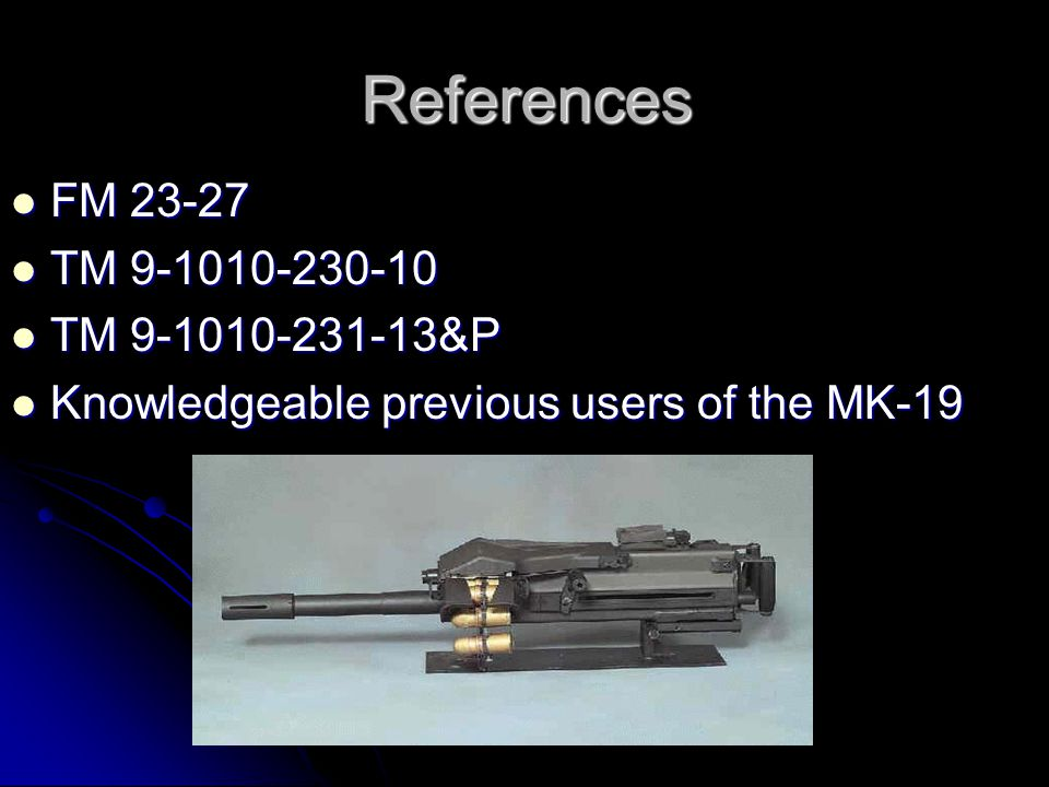 Training Outline Characteristics of the MK-19 Characteristics of the MK-19 Safety with the MK-19 Safety with the MK-19 Breaking down the MK-19 Breaking down the MK-19 Firing positions with the MK-19 Firing positions with the MK-19 Conclusion Conclusion