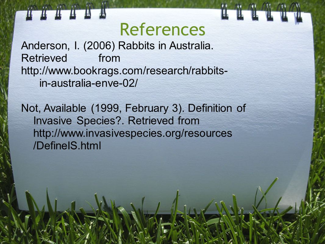 References Anderson, I. (2006) Rabbits in Australia. Retrieved from http://www.bookrags.com/research/rabbits- in-australia-enve-02/ Not, Available (19
