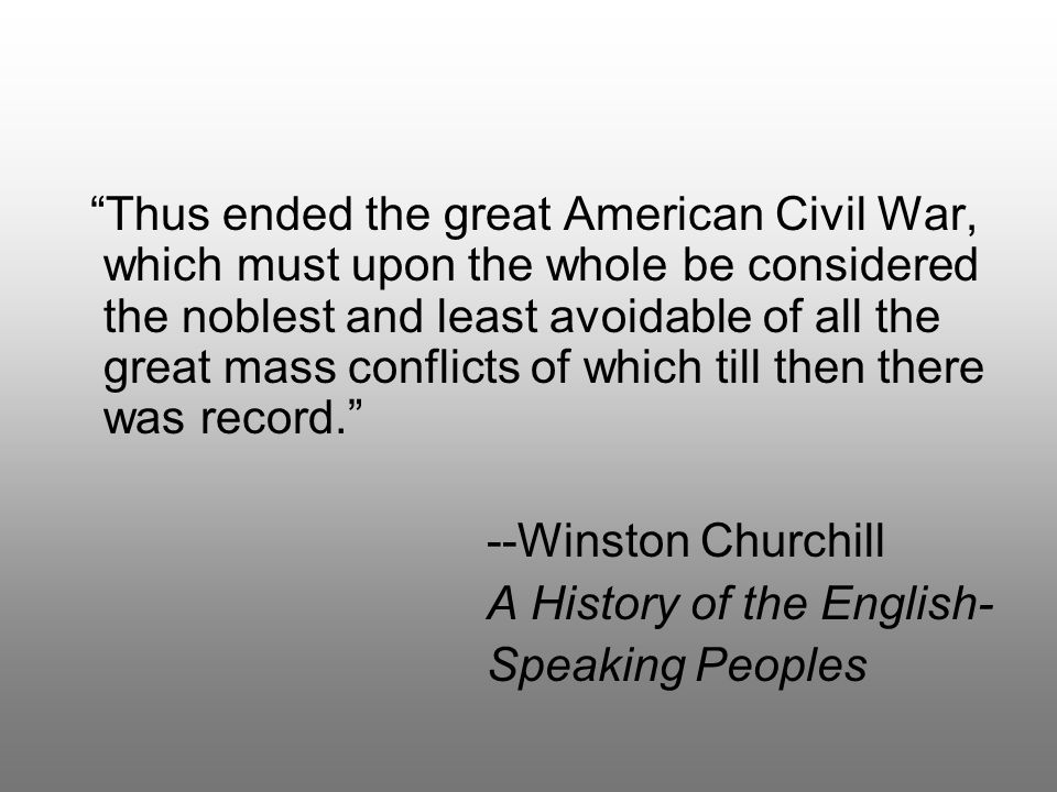 """""""Thus ended the great American Civil War, which must upon the whole be considered the noblest and least avoidable of all the great mass conflicts of w"""