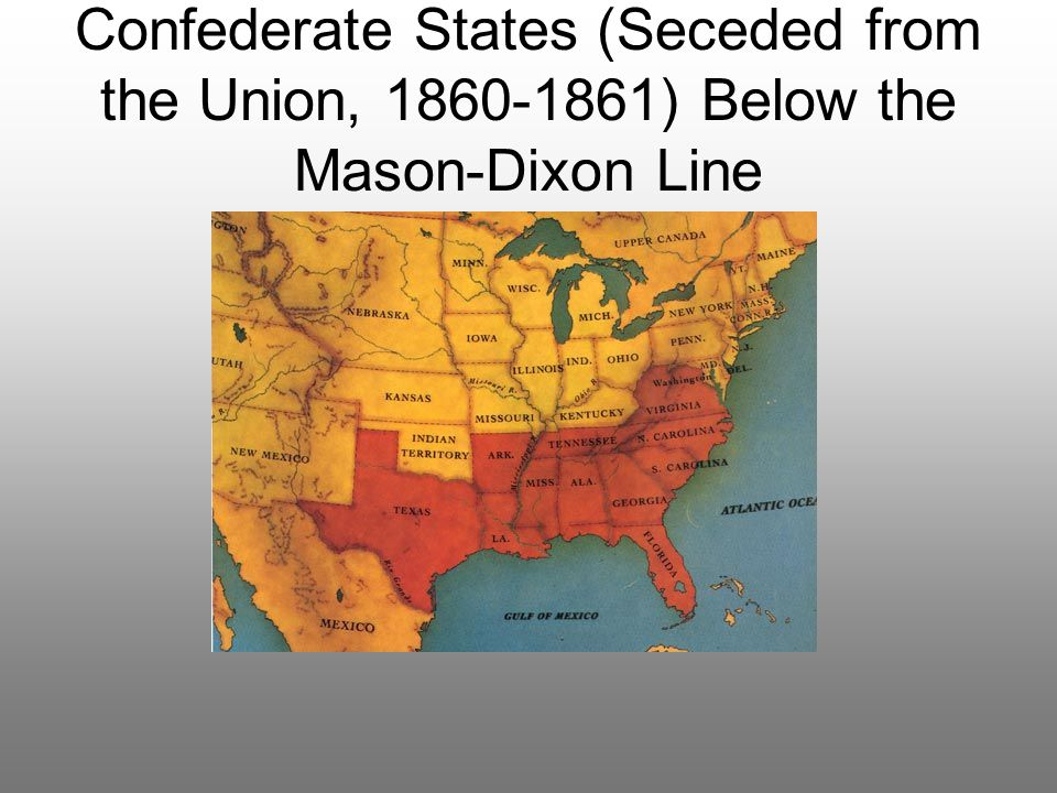Confederate States (Seceded from the Union, 1860-1861) Below the Mason-Dixon Line