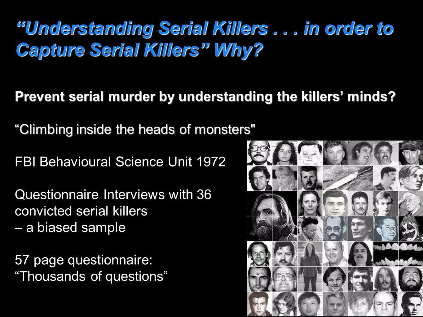 """Understanding Serial Killers... in order to Capture Serial Killers"" Why? Prevent serial murder by understanding the killers' minds? ""Climbing inside"