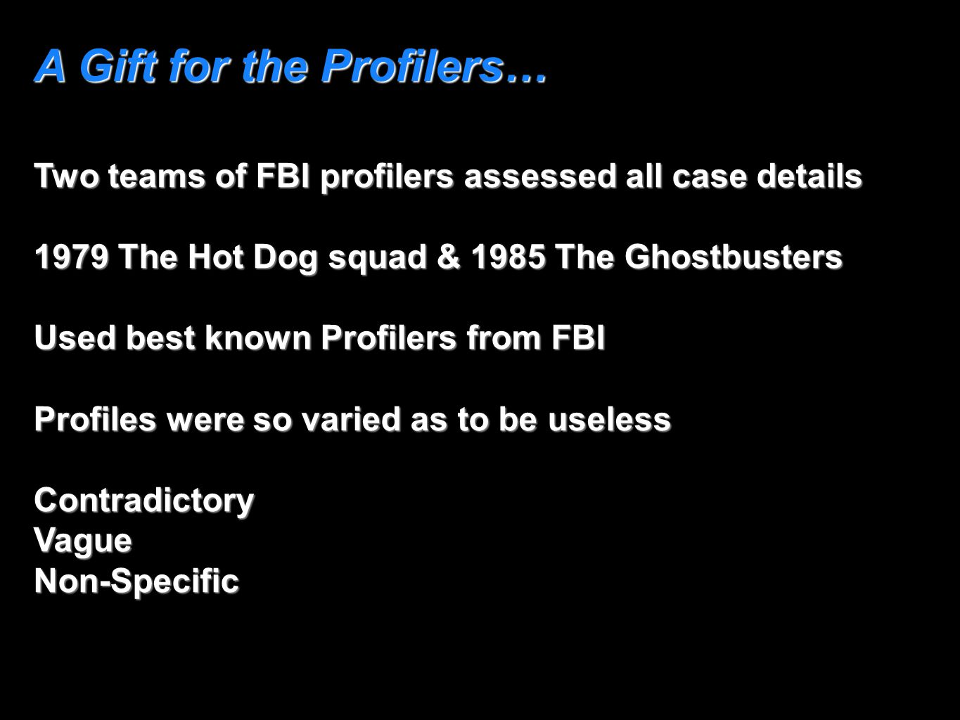 A Gift for the Profilers… Two teams of FBI profilers assessed all case details 1979 The Hot Dog squad & 1985 The Ghostbusters Used best known Profiler