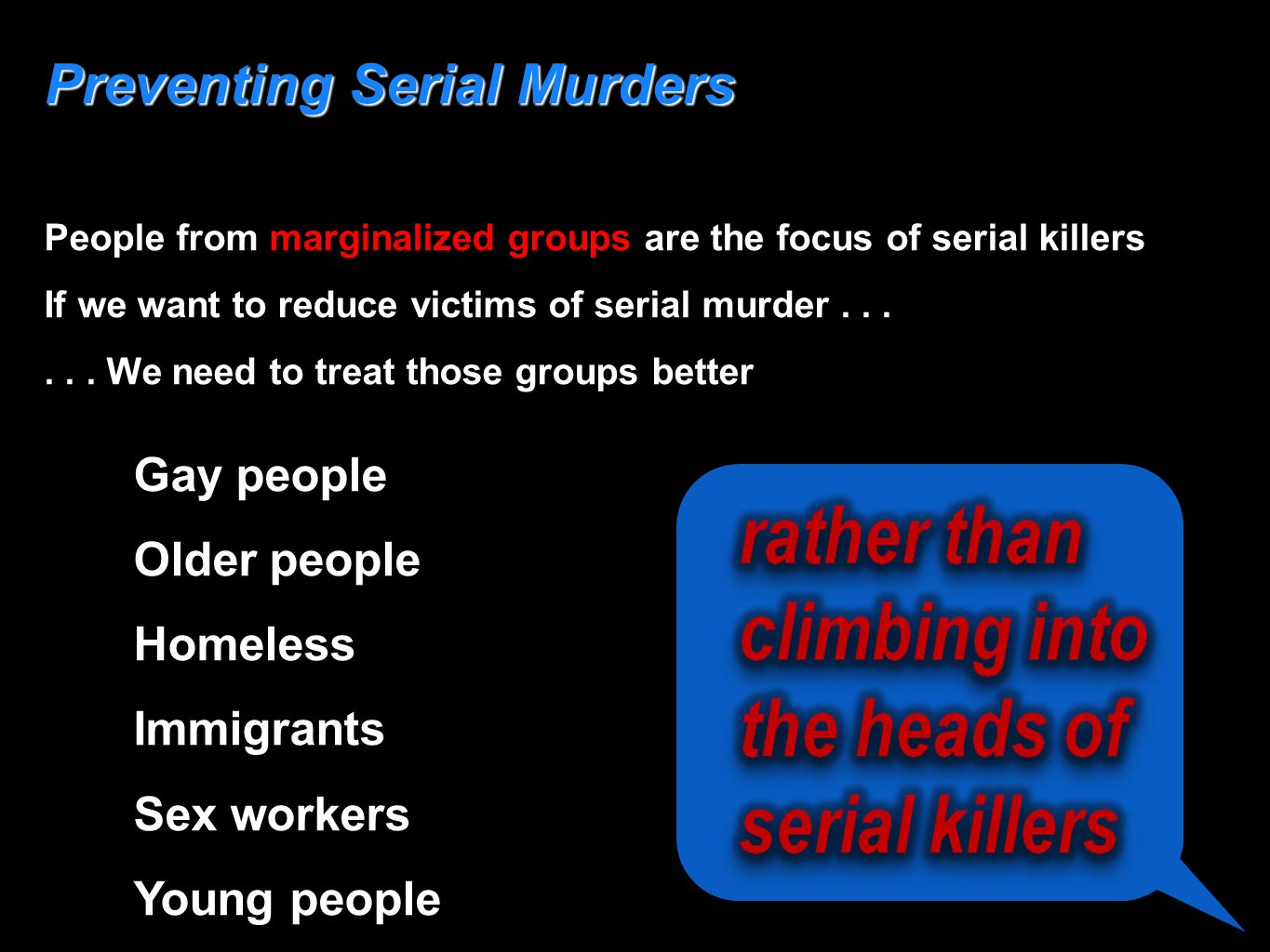 Preventing Serial Murders People from marginalized groups are the focus of serial killers If we want to reduce victims of serial murder...... We need