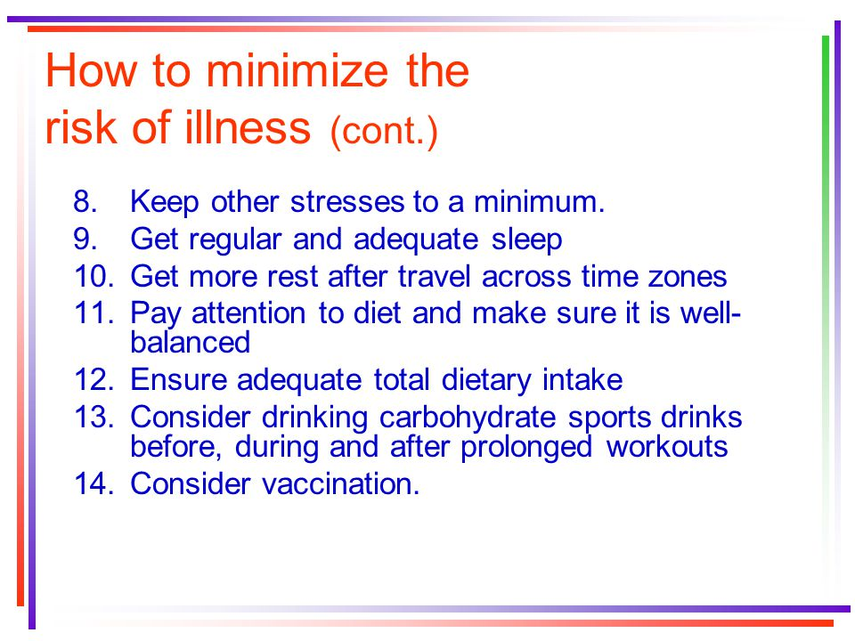 How to minimize the risk of illness (cont.) 8.Keep other stresses to a minimum.