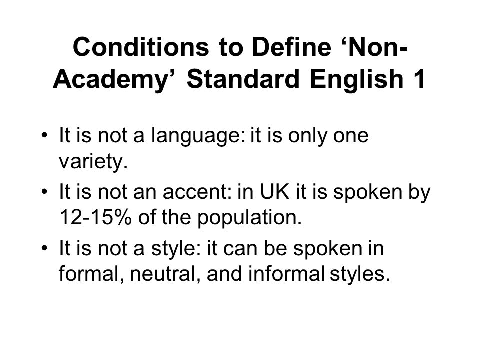 Conditions to Define 'Non- Academy' Standard English 1 It is not a language: it is only one variety.