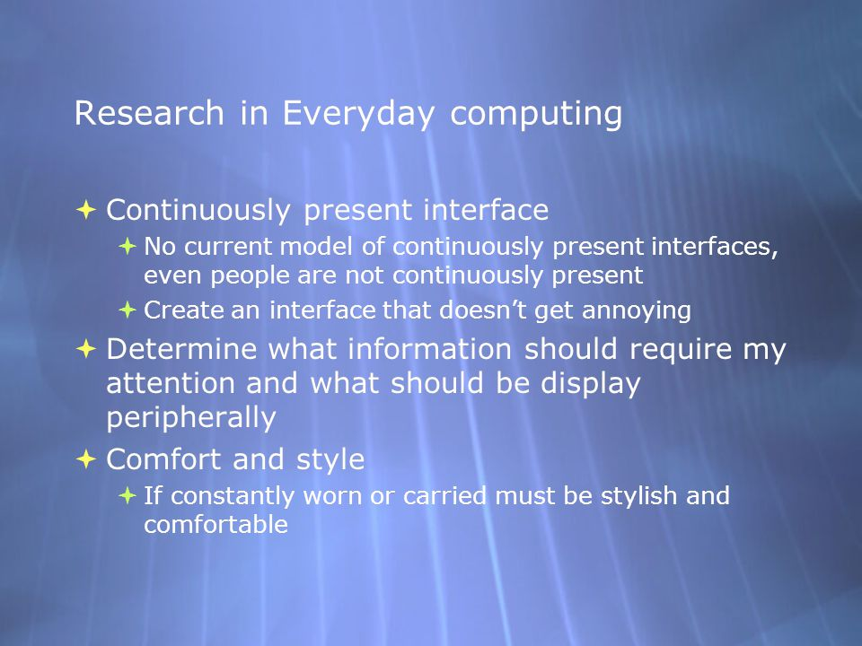 Research in Everyday computing  Continuously present interface  No current model of continuously present interfaces, even people are not continuousl