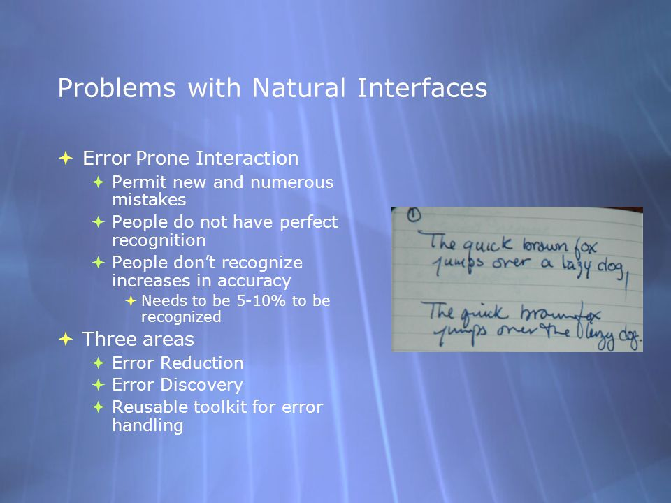 Problems with Natural Interfaces  Error Prone Interaction  Permit new and numerous mistakes  People do not have perfect recognition  People don't
