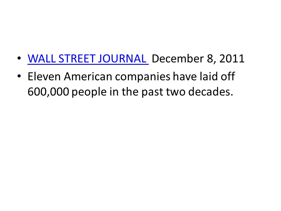 WALL STREET JOURNAL December 8, 2011 WALL STREET JOURNAL Eleven American companies have laid off 600,000 people in the past two decades.