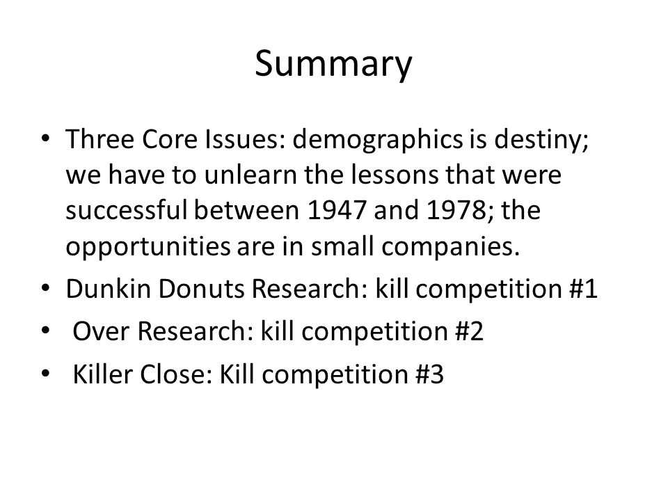 Summary Three Core Issues: demographics is destiny; we have to unlearn the lessons that were successful between 1947 and 1978; the opportunities are in small companies.