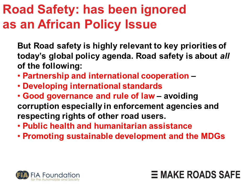 Road Safety: has been ignored as an African Policy Issue But Road safety is highly relevant to key priorities of today's global policy agenda.